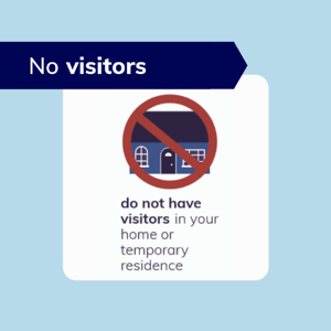 Do not have visitors during self-isolation